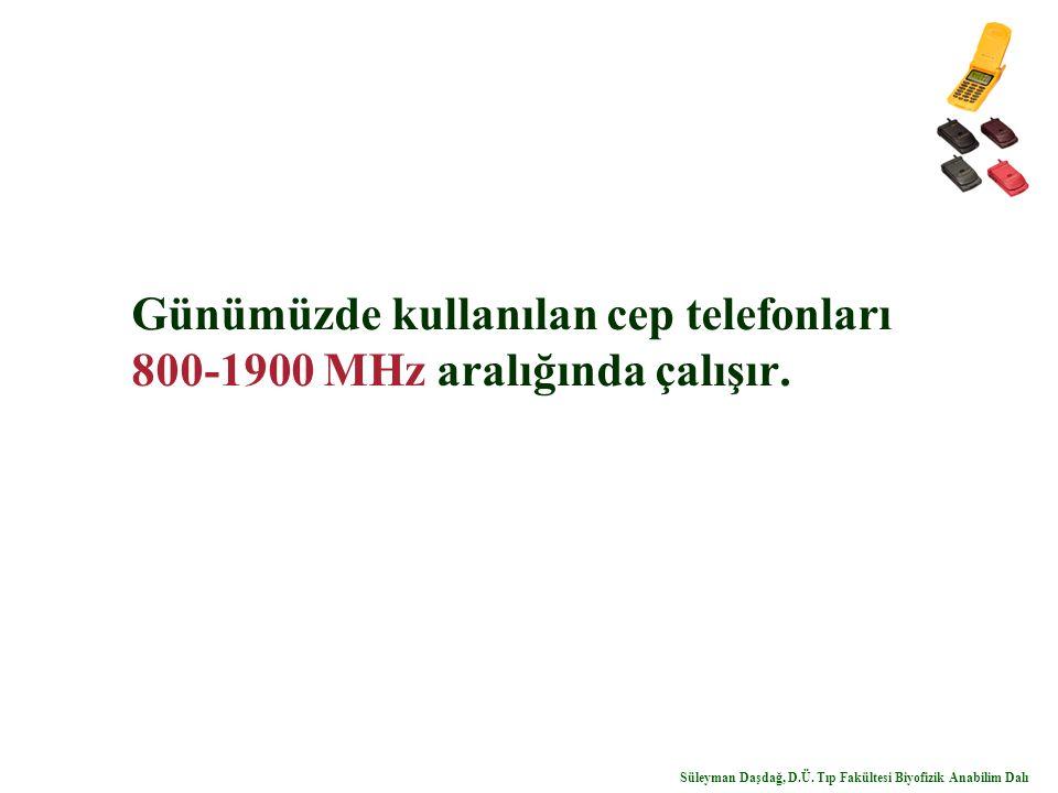 Günümüzde kullanılan cep telefonları 800-1900 MHz aralığında çalışır.
