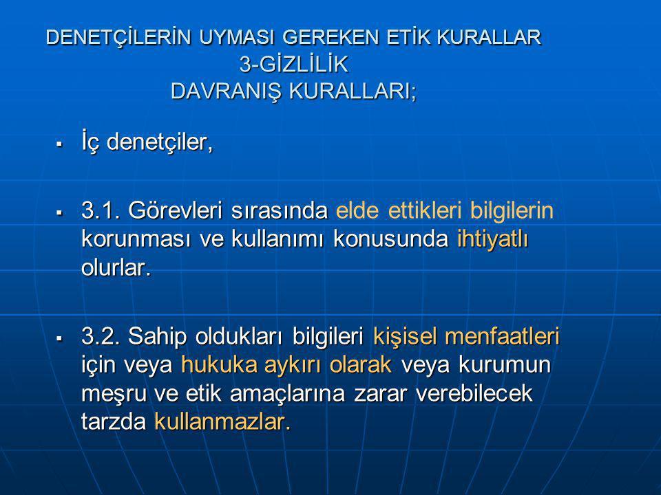 DENETÇİLERİN UYMASI GEREKEN ETİK KURALLAR 3-GİZLİLİK DAVRANIŞ KURALLARI;
