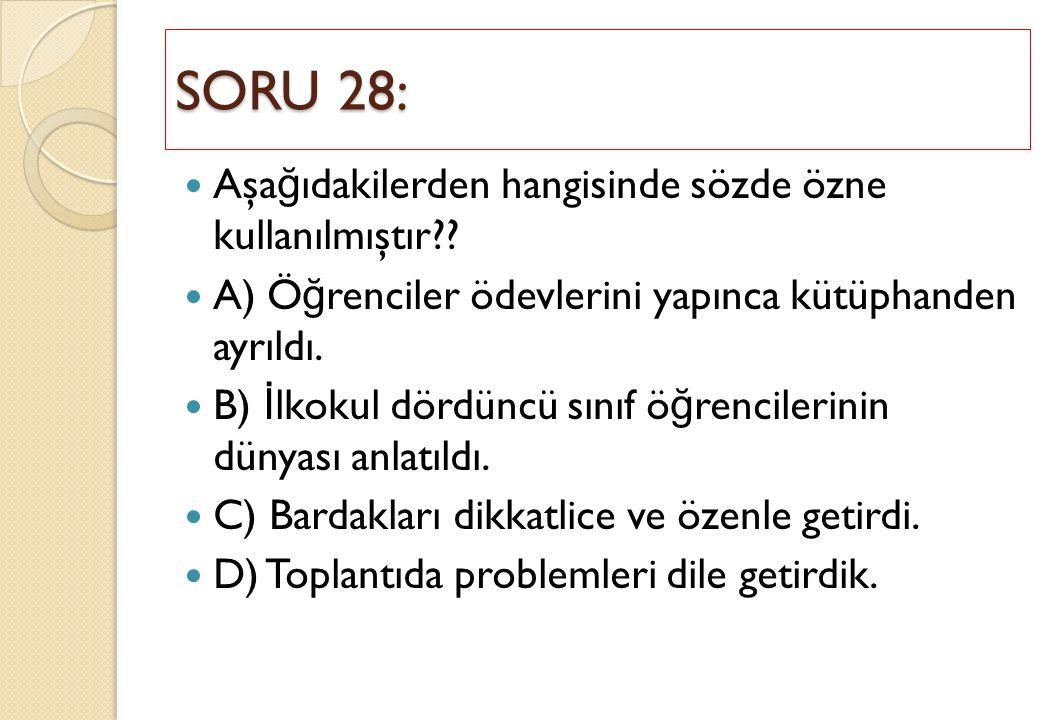 SORU 28: Aşağıdakilerden hangisinde sözde özne kullanılmıştır