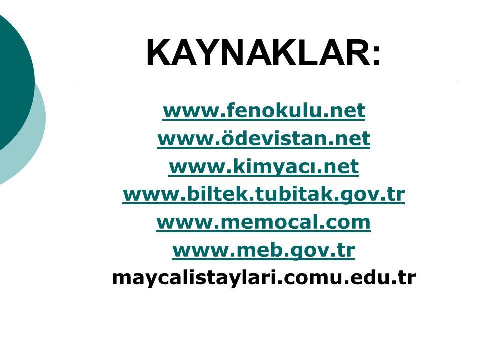 KAYNAKLAR: www.fenokulu.net www.ödevistan.net www.kimyacı.net