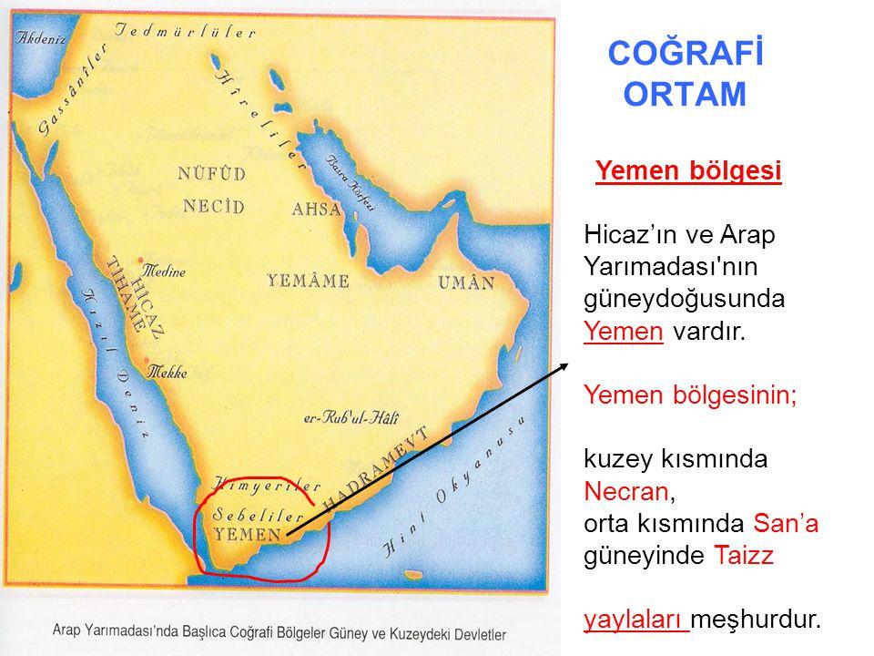 COĞRAFİ ORTAM Yemen bölgesi. Hicaz'ın ve Arap Yarımadası nın güneydoğusunda Yemen vardır. Yemen bölgesinin;