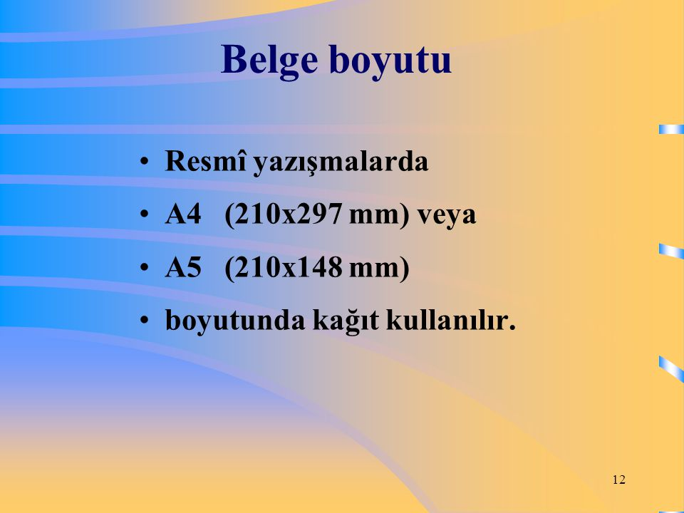 Belge boyutu Resmî yazışmalarda A4 (210x297 mm) veya A5 (210x148 mm)
