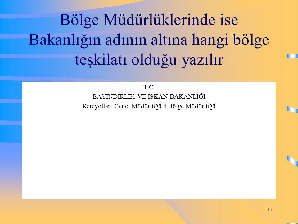Bölge Müdürlüklerinde ise Bakanlığın adının altına hangi bölge teşkilatı olduğu yazılır