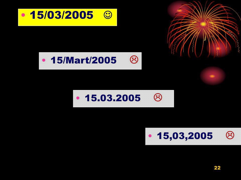 15/03/2005  15/Mart/2005  15.03.2005  15,03,2005 