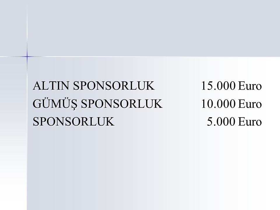 ALTIN SPONSORLUK 15.000 Euro GÜMÜŞ SPONSORLUK 10.000 Euro SPONSORLUK 5.000 Euro
