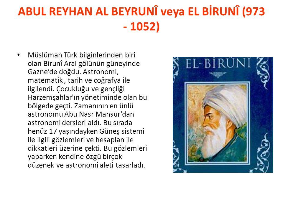 ABUL REYHAN AL BEYRUNÎ veya EL BİRUNÎ (973 - 1052)