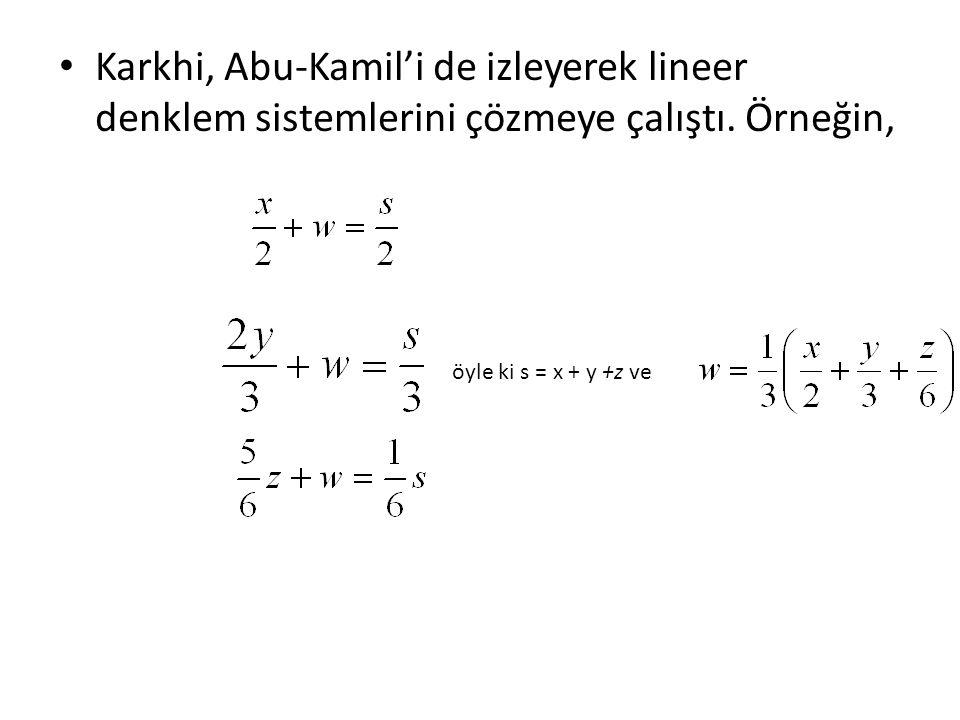 Karkhi, Abu-Kamil'i de izleyerek lineer denklem sistemlerini çözmeye çalıştı. Örneğin,