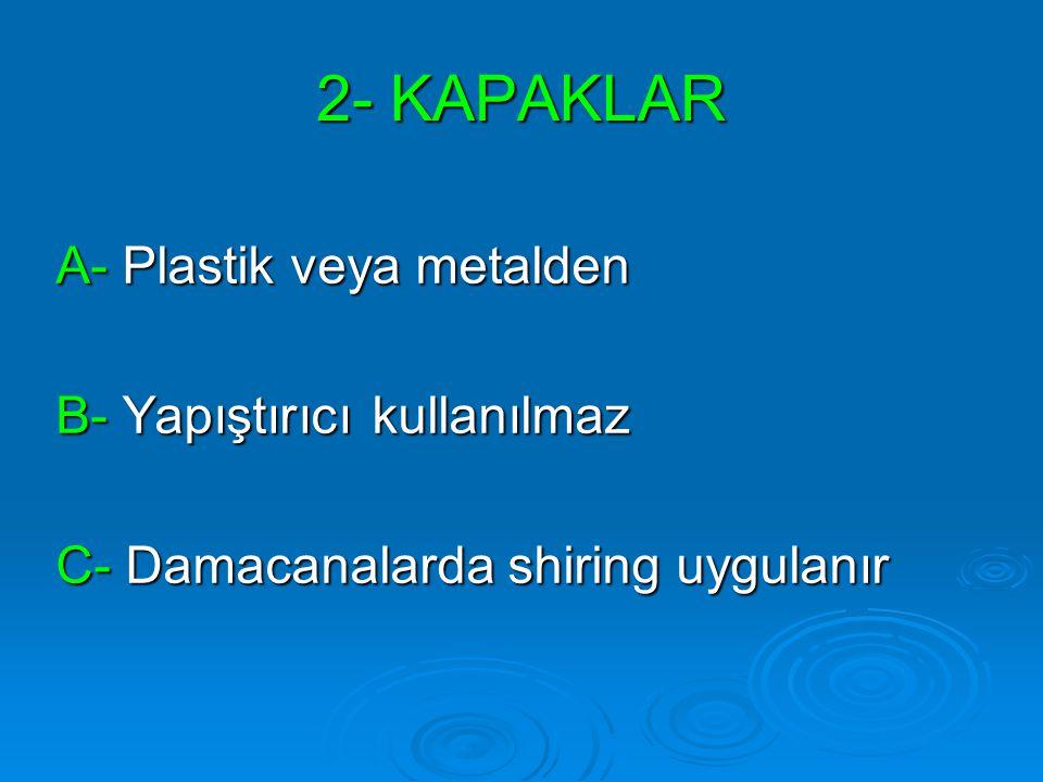2- KAPAKLAR A- Plastik veya metalden B- Yapıştırıcı kullanılmaz