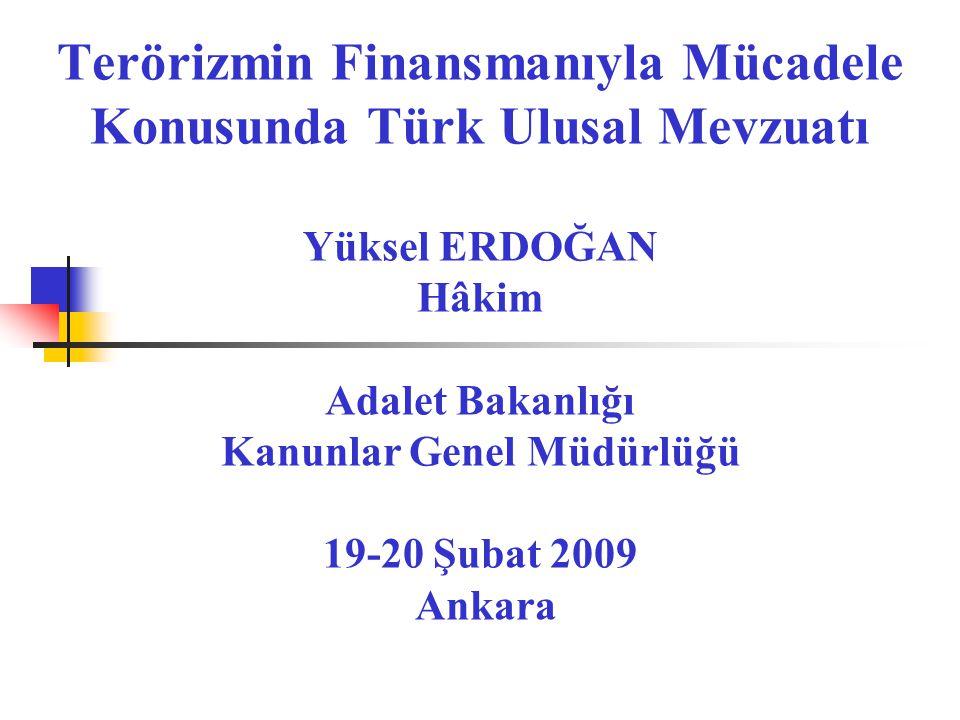 Terörizmin Finansmanıyla Mücadele Konusunda Türk Ulusal Mevzuatı Yüksel ERDOĞAN Hâkim Adalet Bakanlığı Kanunlar Genel Müdürlüğü 19-20 Şubat 2009 Ankara