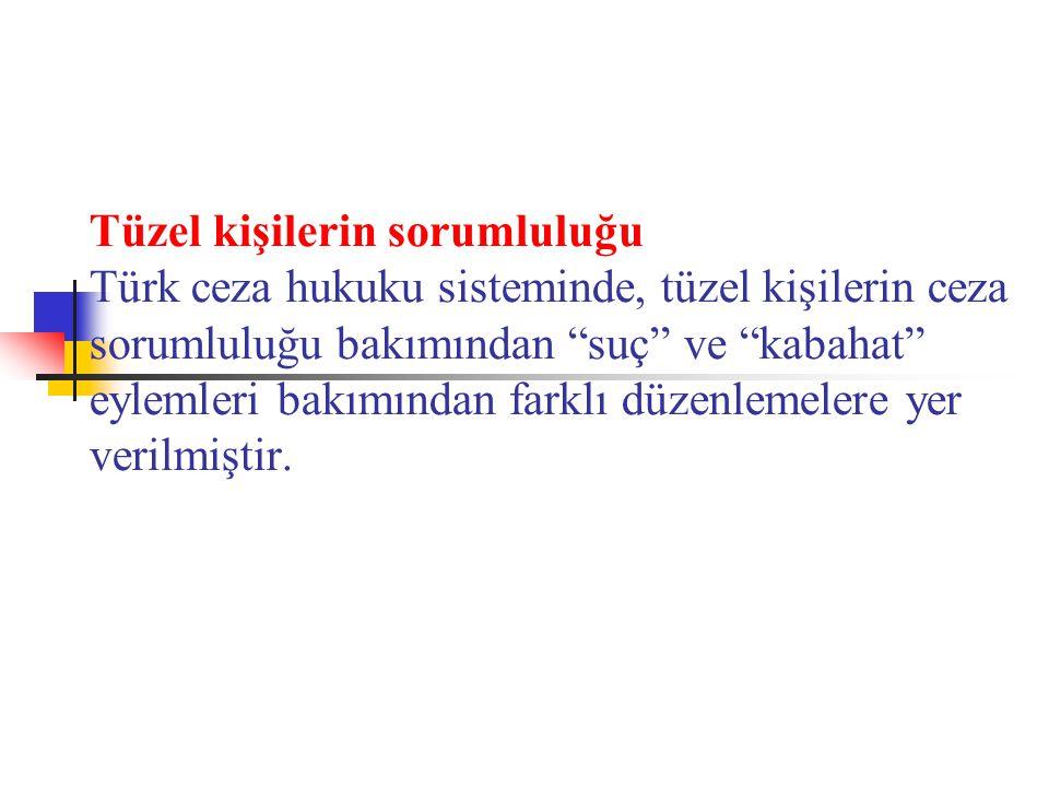 Tüzel kişilerin sorumluluğu Türk ceza hukuku sisteminde, tüzel kişilerin ceza sorumluluğu bakımından suç ve kabahat eylemleri bakımından farklı düzenlemelere yer verilmiştir.