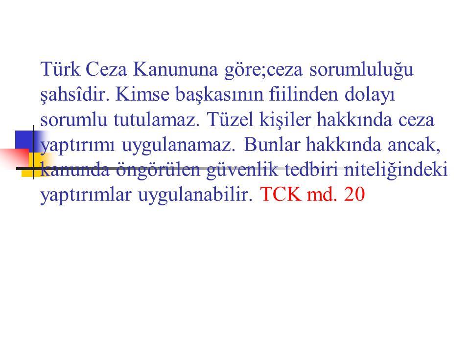 Türk Ceza Kanununa göre;ceza sorumluluğu şahsîdir