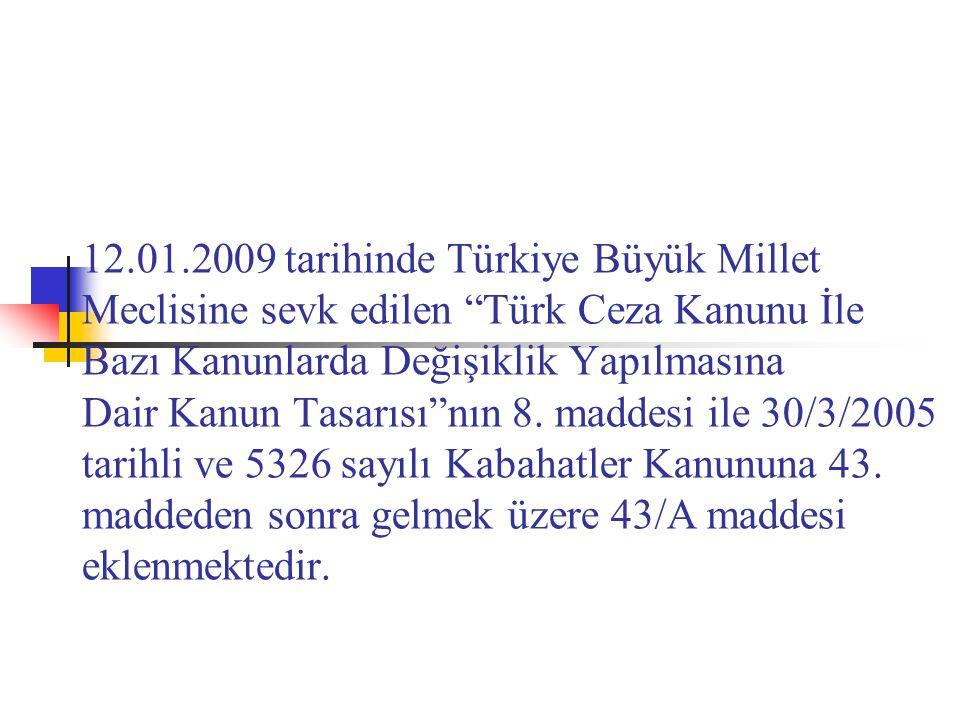 12.01.2009 tarihinde Türkiye Büyük Millet Meclisine sevk edilen Türk Ceza Kanunu İle Bazı Kanunlarda Değişiklik Yapılmasına Dair Kanun Tasarısı nın 8.