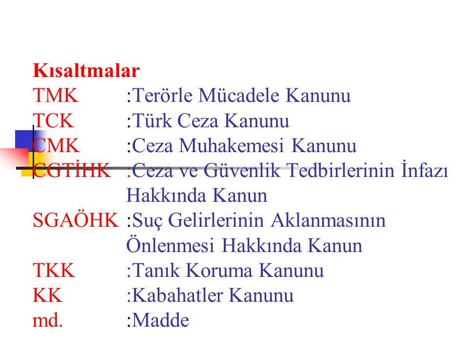 Kısaltmalar TMK. :Terörle Mücadele Kanunu TCK. :Türk Ceza Kanunu CMK
