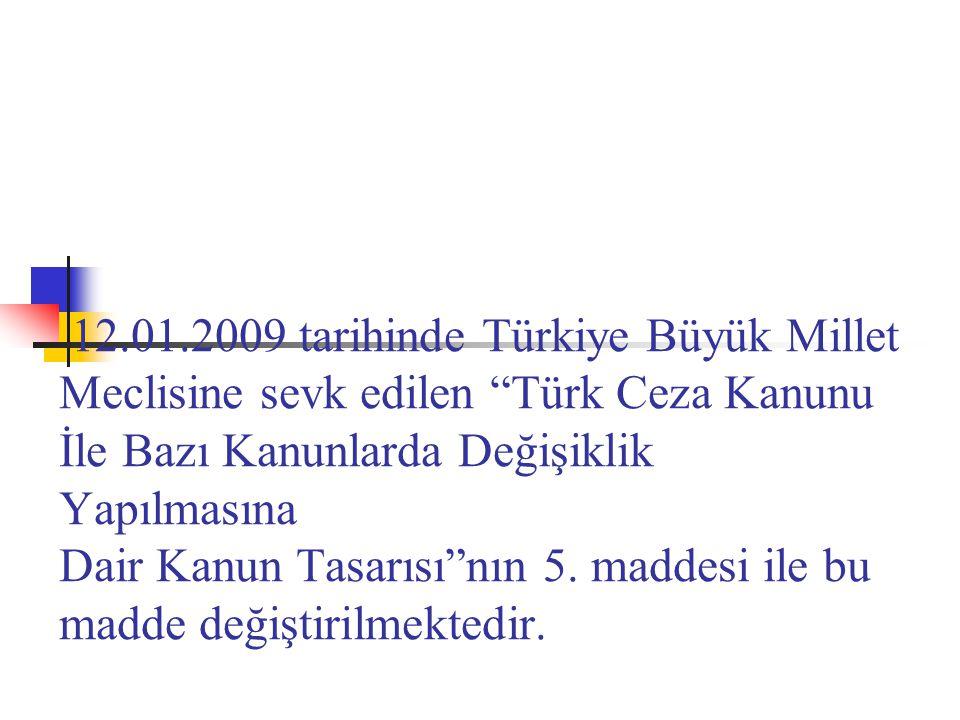 12.01.2009 tarihinde Türkiye Büyük Millet Meclisine sevk edilen Türk Ceza Kanunu İle Bazı Kanunlarda Değişiklik Yapılmasına Dair Kanun Tasarısı nın 5.