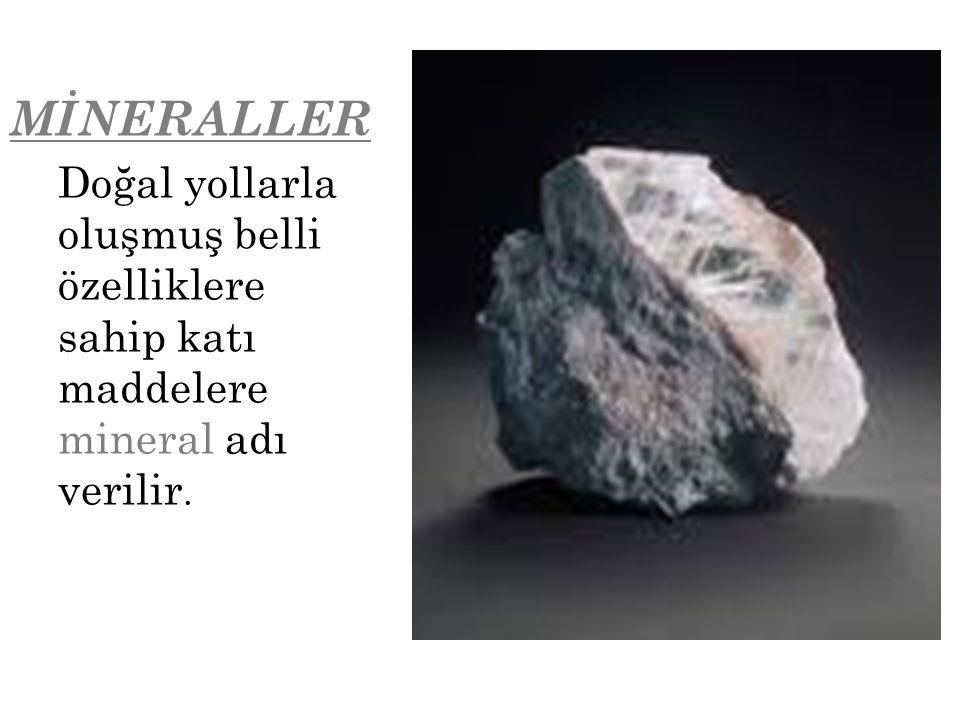 MİNERALLER Doğal yollarla oluşmuş belli özelliklere sahip katı maddelere mineral adı verilir.