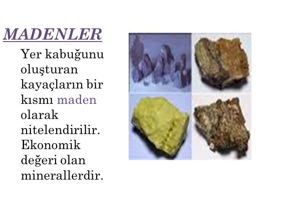 MADENLER Yer kabuğunu oluşturan kayaçların bir kısmı maden olarak nitelendirilir.Ekonomik değeri olan minerallerdir.