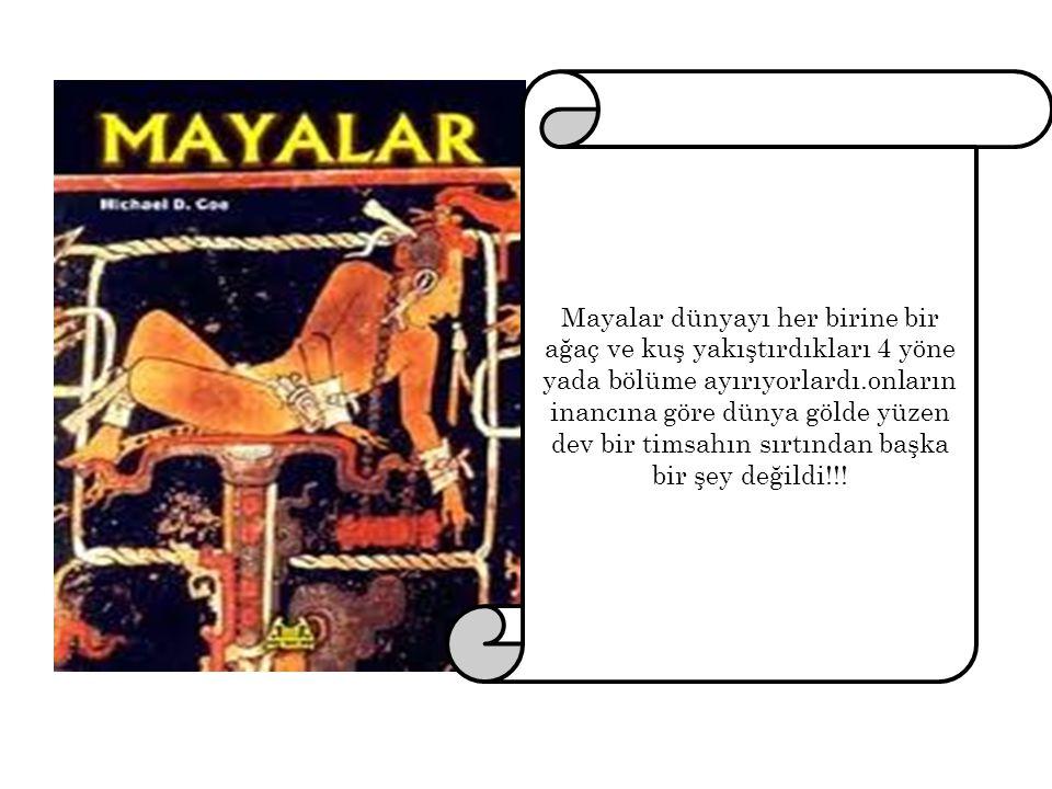 Mayalar dünyayı her birine bir ağaç ve kuş yakıştırdıkları 4 yöne yada bölüme ayırıyorlardı.onların inancına göre dünya gölde yüzen dev bir timsahın sırtından başka bir şey değildi!!!