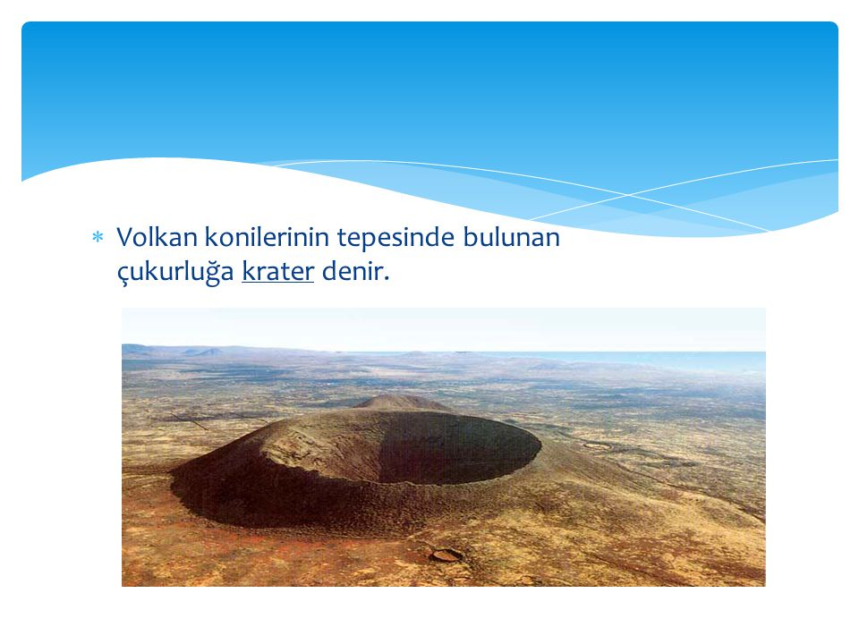 Volkan konilerinin tepesinde bulunan çukurluğa krater denir.