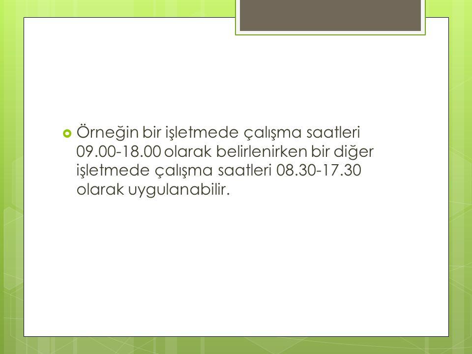 Örneğin bir işletmede çalışma saatleri 09. 00-18