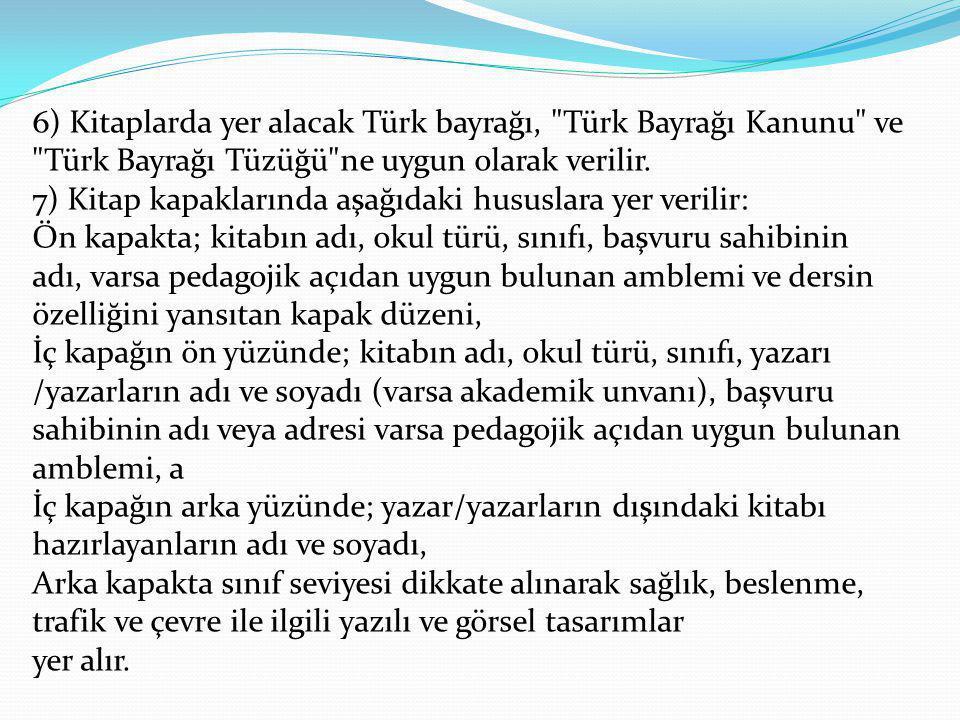6) Kitaplarda yer alacak Türk bayrağı, Türk Bayrağı Kanunu ve Türk Bayrağı Tüzüğü ne uygun olarak verilir.