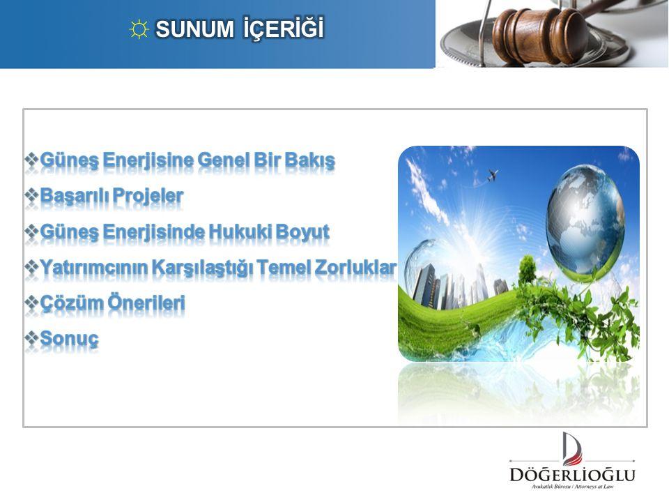 ☼ SUNUM İÇERİĞİ Güneş Enerjisine Genel Bir Bakış Başarılı Projeler