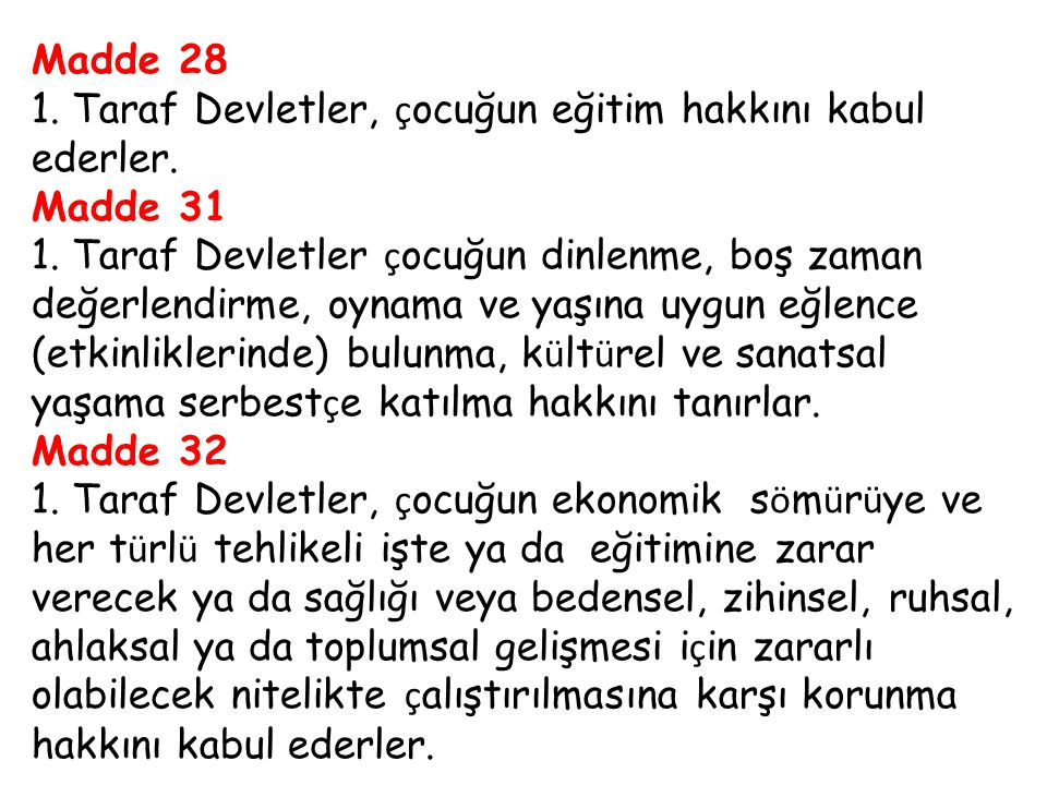 Madde 28 1. Taraf Devletler, çocuğun eğitim hakkını kabul ederler.