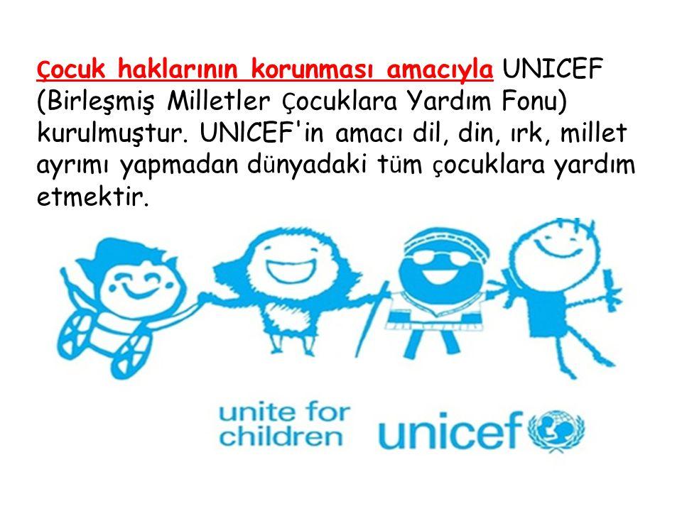 Çocuk haklarının korunması amacıyla UNICEF (Birleşmiş Milletler Çocuklara Yardım Fonu) kurulmuştur.