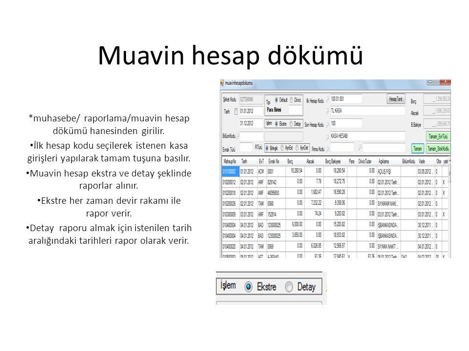 Muavin hesap dökümü *muhasebe/ raporlama/muavin hesap dökümü hanesinden girilir.