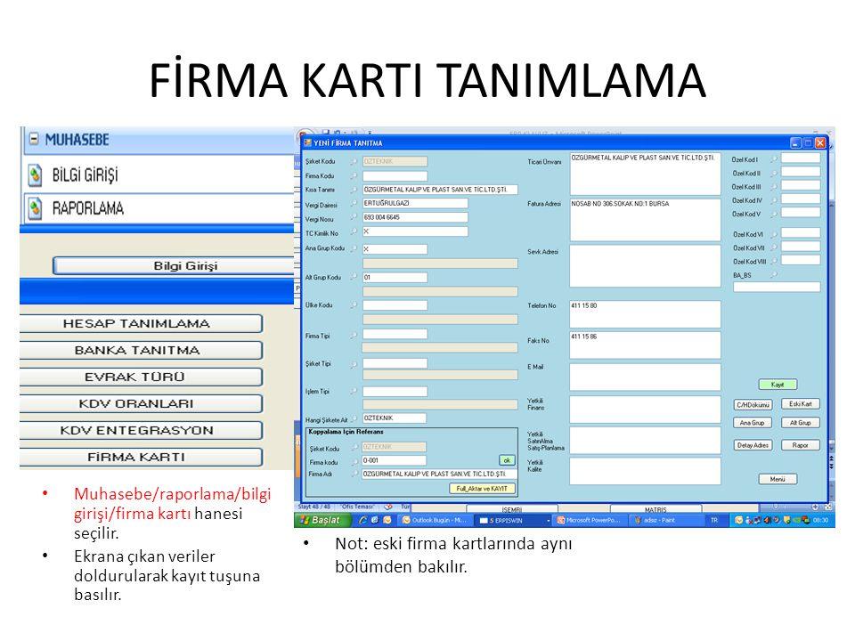 FİRMA KARTI TANIMLAMA Muhasebe/raporlama/bilgi girişi/firma kartı hanesi seçilir. Ekrana çıkan veriler doldurularak kayıt tuşuna basılır.
