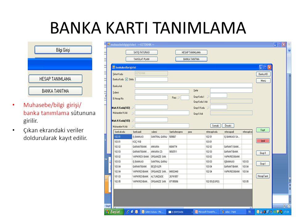 BANKA KARTI TANIMLAMA Muhasebe/bilgi girişi/ banka tanımlama sütununa girilir.