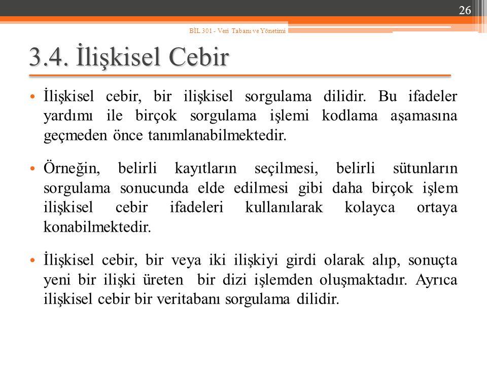 26 BİL 301 - Veri Tabanı ve Yönetimi. 3.4. İlişkisel Cebir.