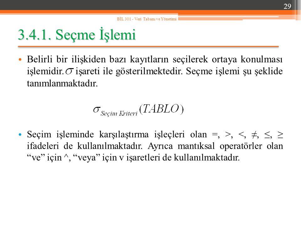 29 BİL 301 - Veri Tabanı ve Yönetimi. 3.4.1. Seçme İşlemi.