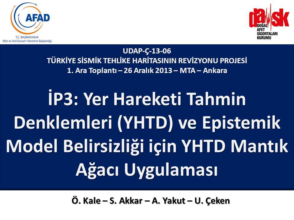 UDAP-Ç-13-06 TÜRKİYE SİSMİK TEHLİKE HARİTASININ REVİZYONU PROJESİ. 1. Ara Toplantı – 26 Aralık 2013 – MTA – Ankara.
