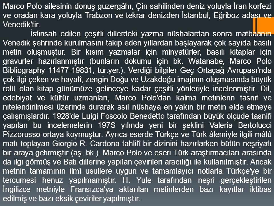 Marco Polo ailesinin dönüş güzergâhı, Çin sahilinden deniz yoluyla İran körfezi ve oradan kara yoluyla Trabzon ve tekrar denizden İstanbul, Eğriboz adası ve Venedik tir.