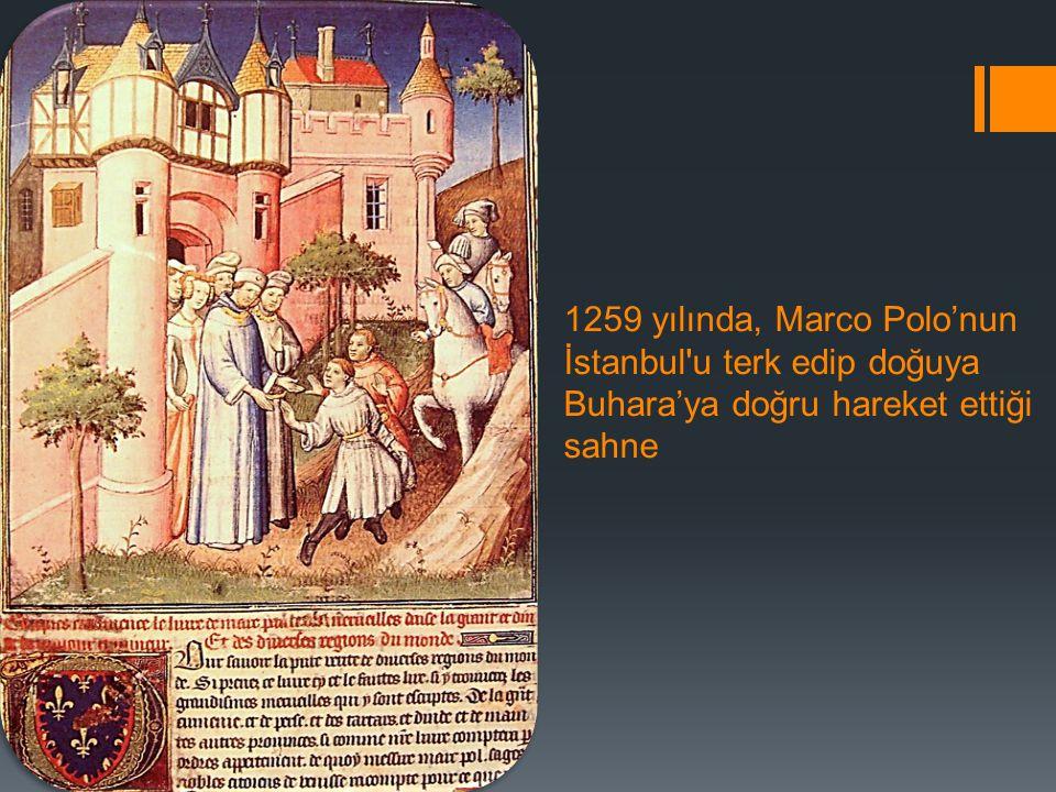 1259 yılında, Marco Polo'nun İstanbul u terk edip doğuya Buhara'ya doğru hareket ettiği sahne