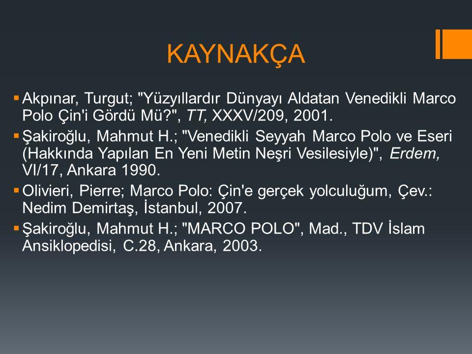 KAYNAKÇA Akpınar, Turgut; Yüzyıllardır Dünyayı Aldatan Venedikli Marco Polo Çin i Gördü Mü , TT, XXXV/209, 2001.