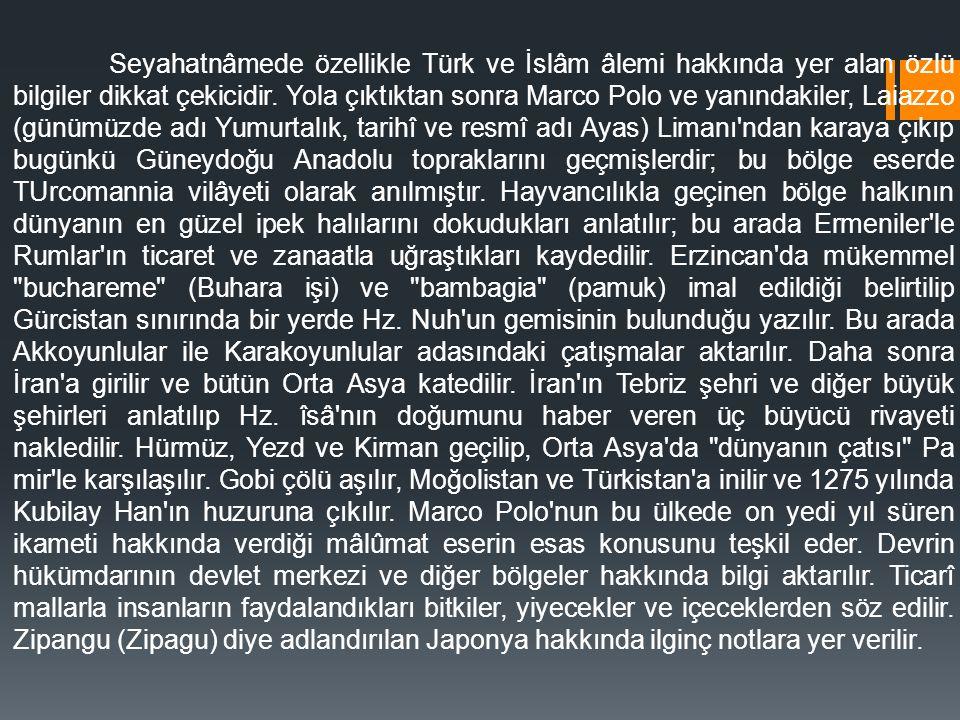 Seyahatnâmede özellikle Türk ve İslâm âlemi hakkında yer alan özlü bilgiler dikkat çekicidir.
