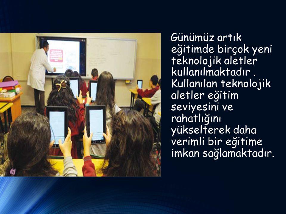 Günümüz artık eğitimde birçok yeni teknolojik aletler kullanılmaktadır