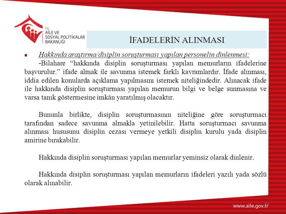 İFADELERİN ALINMASI Hakkında araştırma/disiplin soruşturması yapılan personelin dinlenmesi: