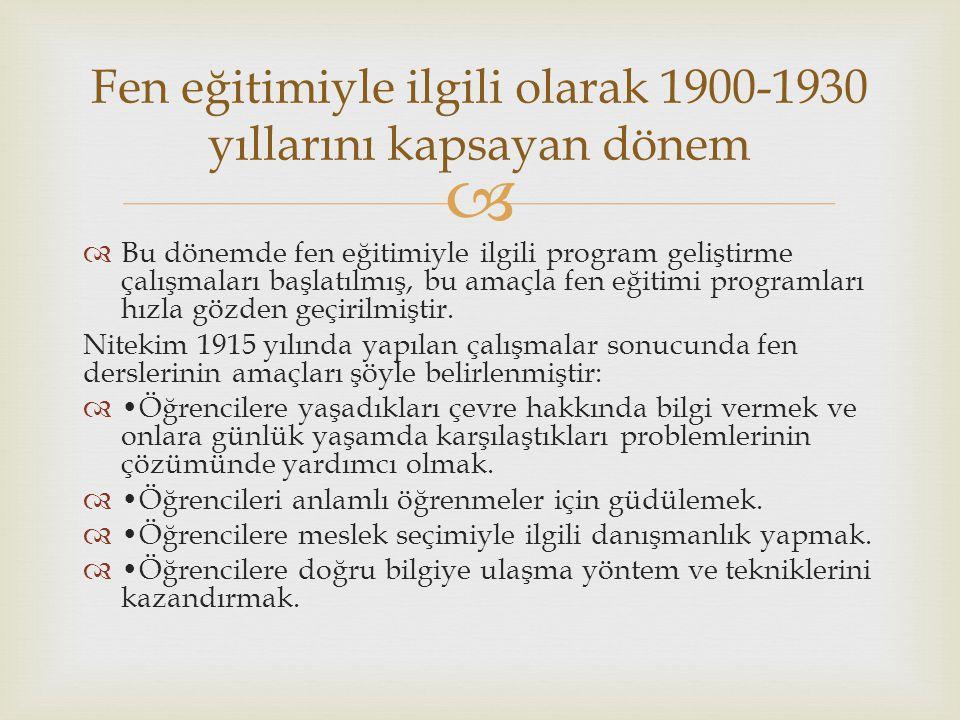 Fen eğitimiyle ilgili olarak 1900-1930 yıllarını kapsayan dönem