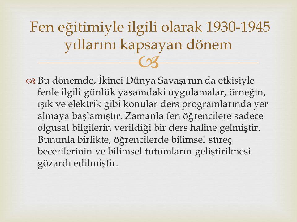 Fen eğitimiyle ilgili olarak 1930-1945 yıllarını kapsayan dönem
