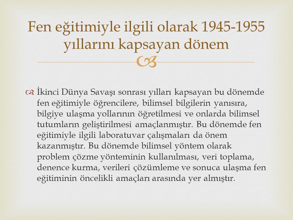 Fen eğitimiyle ilgili olarak 1945-1955 yıllarını kapsayan dönem