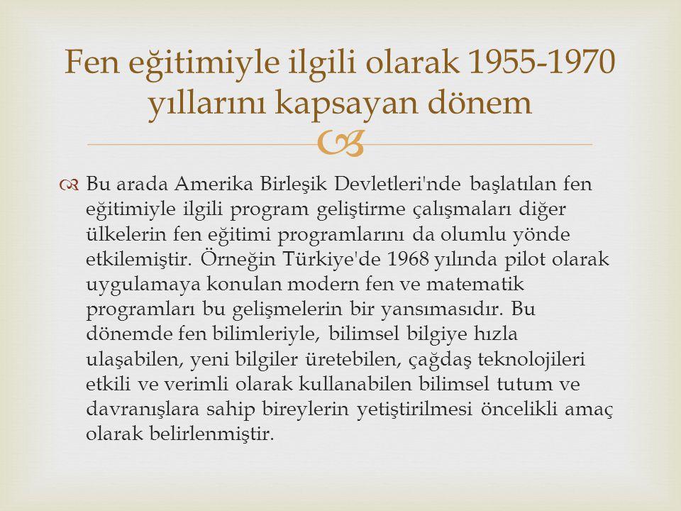 Fen eğitimiyle ilgili olarak 1955-1970 yıllarını kapsayan dönem