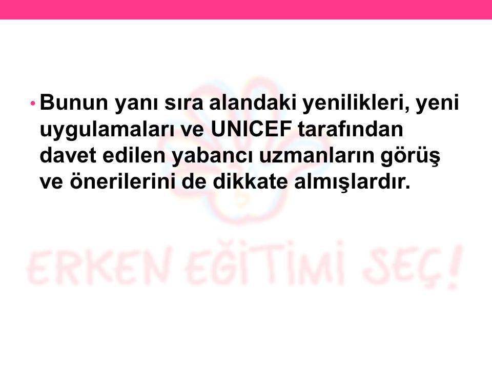 Bunun yanı sıra alandaki yenilikleri, yeni uygulamaları ve UNICEF tarafından davet edilen yabancı uzmanların görüş ve önerilerini de dikkate almışlardır.