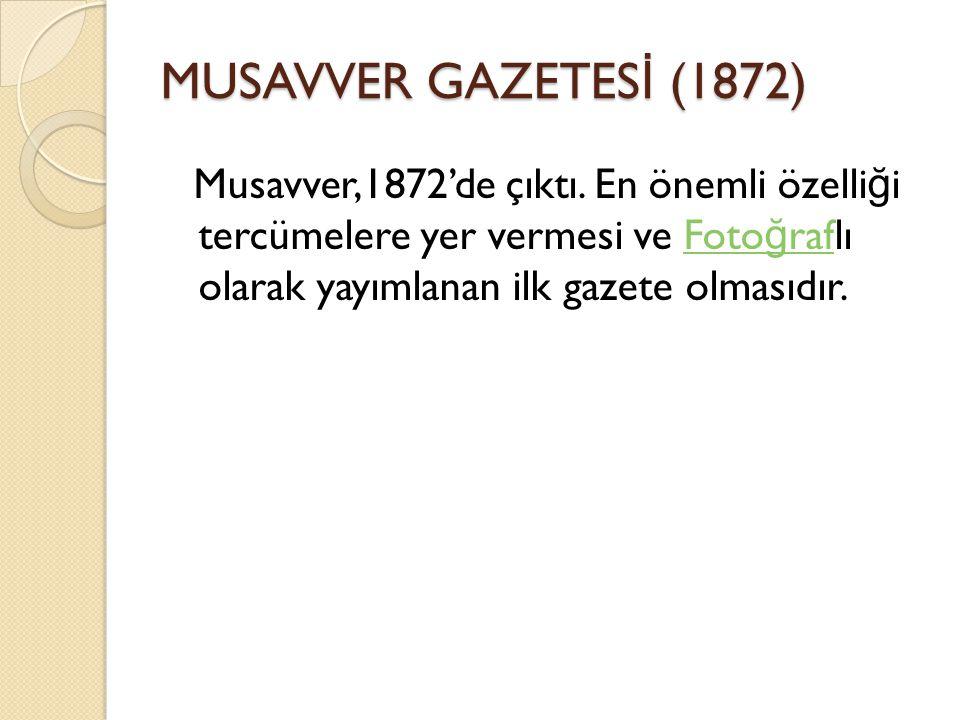 MUSAVVER GAZETESİ (1872) Musavver,1872'de çıktı.
