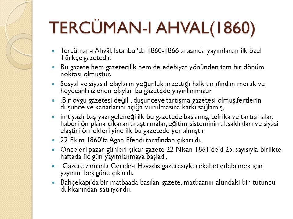 TERCÜMAN-I AHVAL(1860) Tercüman-ı Ahvâl, İstanbul da 1860-1866 arasında yayımlanan ilk özel Türkçe gazetedir.