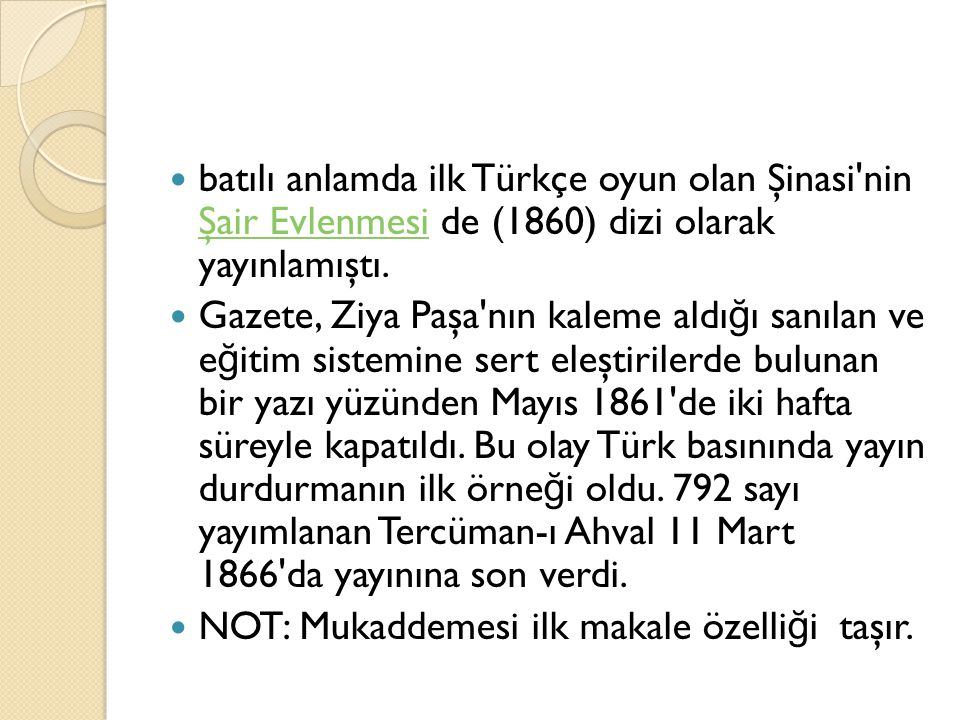 batılı anlamda ilk Türkçe oyun olan Şinasi nin Şair Evlenmesi de (1860) dizi olarak yayınlamıştı.