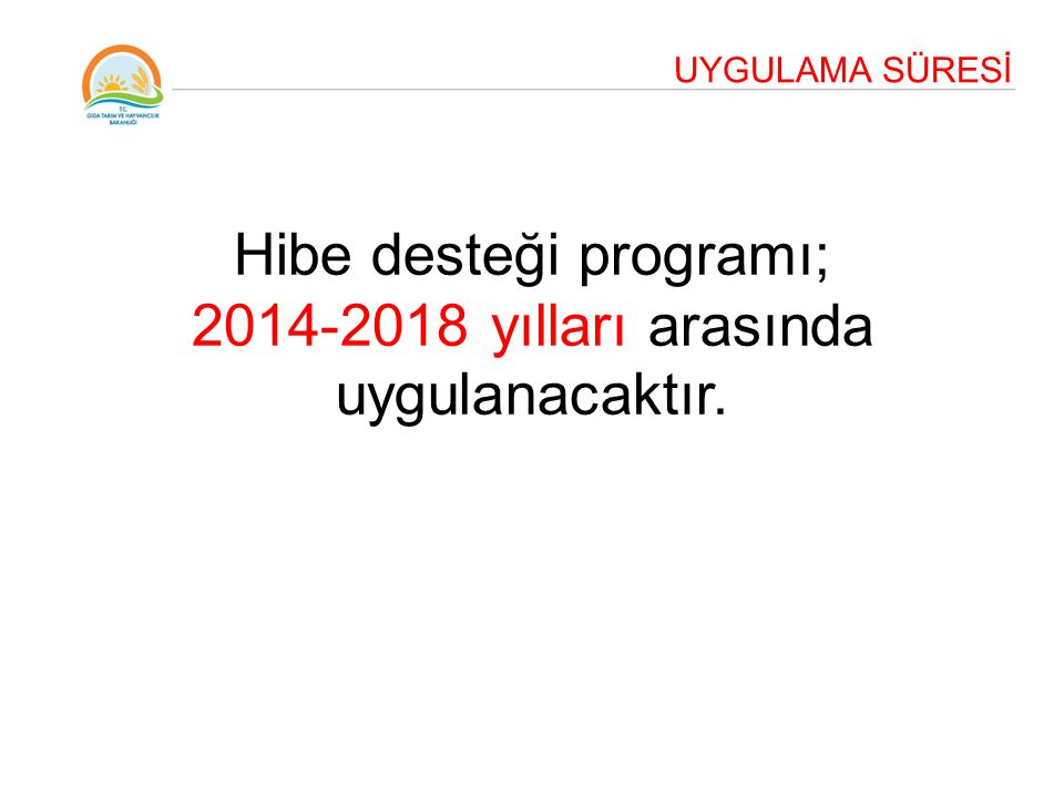 Hibe desteği programı; 2014-2018 yılları arasında uygulanacaktır.