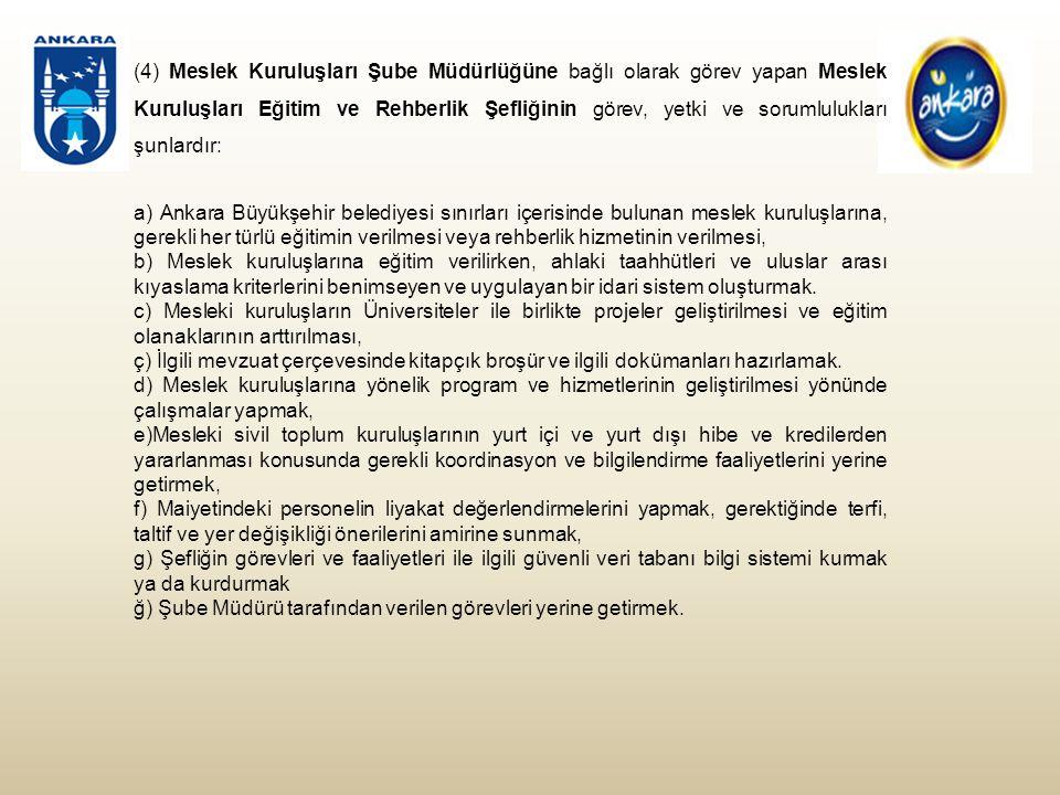 (4) Meslek Kuruluşları Şube Müdürlüğüne bağlı olarak görev yapan Meslek Kuruluşları Eğitim ve Rehberlik Şefliğinin görev, yetki ve sorumlulukları şunlardır: