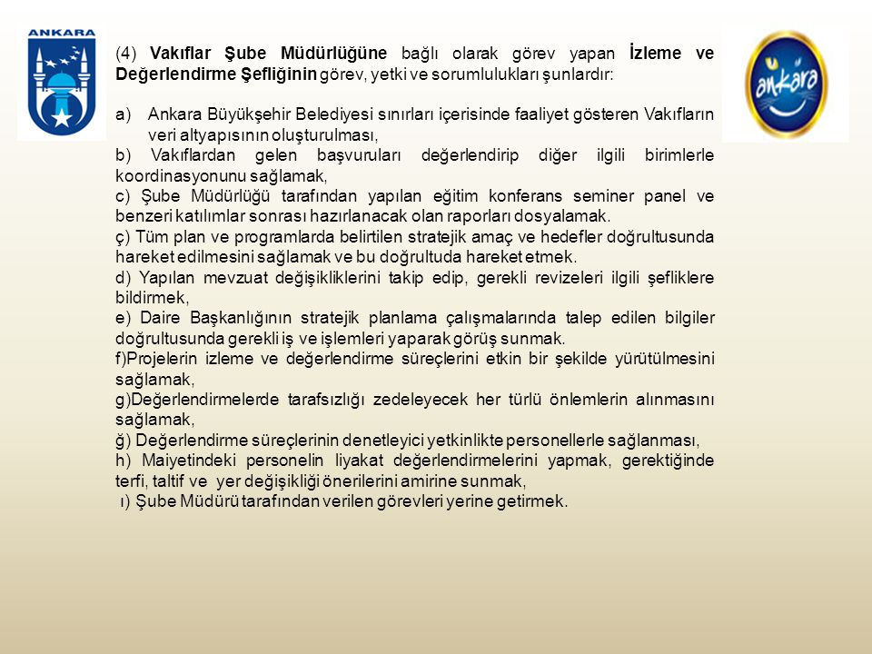 (4) Vakıflar Şube Müdürlüğüne bağlı olarak görev yapan İzleme ve Değerlendirme Şefliğinin görev, yetki ve sorumlulukları şunlardır: